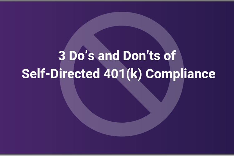 3 Do's and Don'ts of Self-Directed 401(k) Compliance