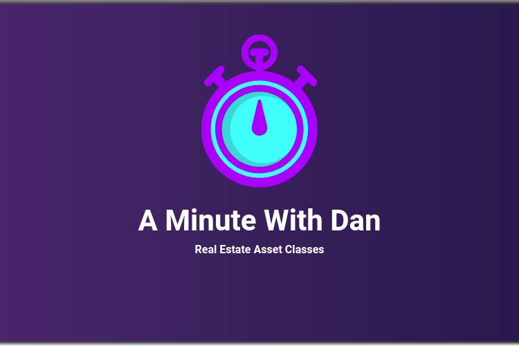 A Minute With Dan: Real Estate Asset Classes