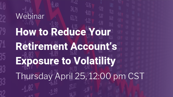 How to Reduce your Retirement Account's Exposure to Volatility