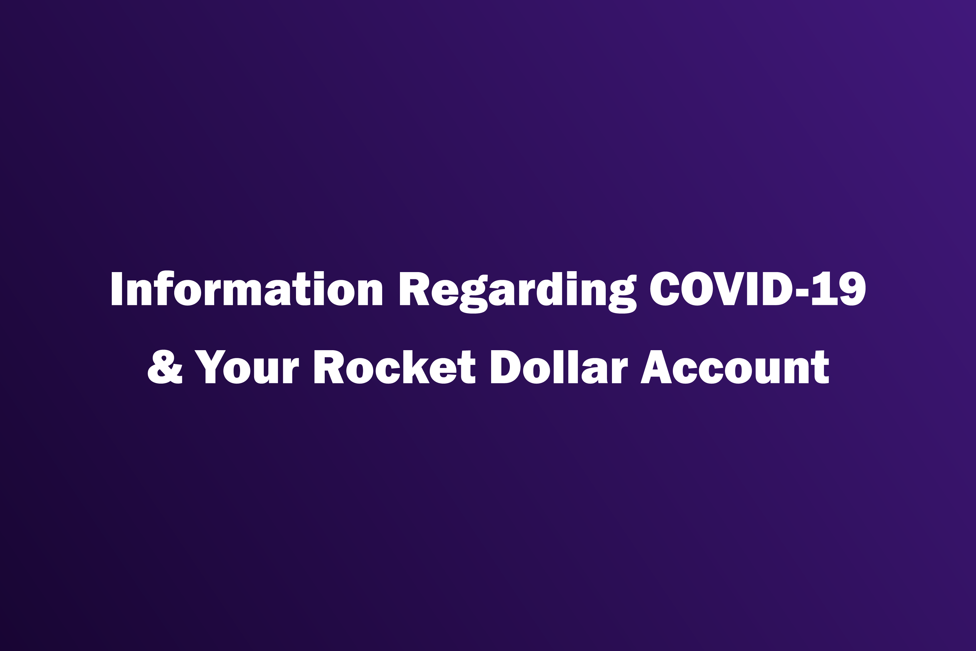 Information Regarding Covid-19 and Your Rocket Dollar Account